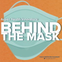 Introducing Aspen Health Innovators: Behind The Mask 🎧