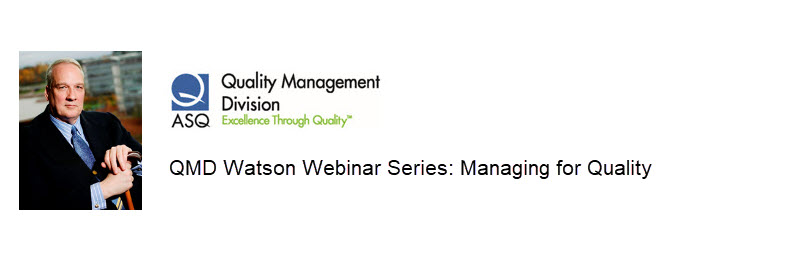 QMD Watson Webinar Series on Managing for Quality: #1 Making Quality-based Executive Decisions 1553