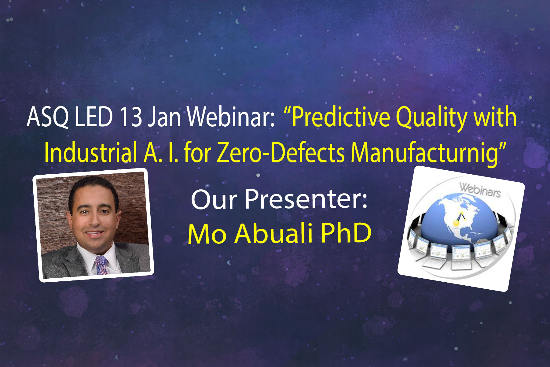 """ASQ LED 13 Jan 2021 Webinar -  """"Predictive Quality with Industrial A.I. for Zero-Defects Manufacturing"""" with Dr. Mo Abuali 2529"""