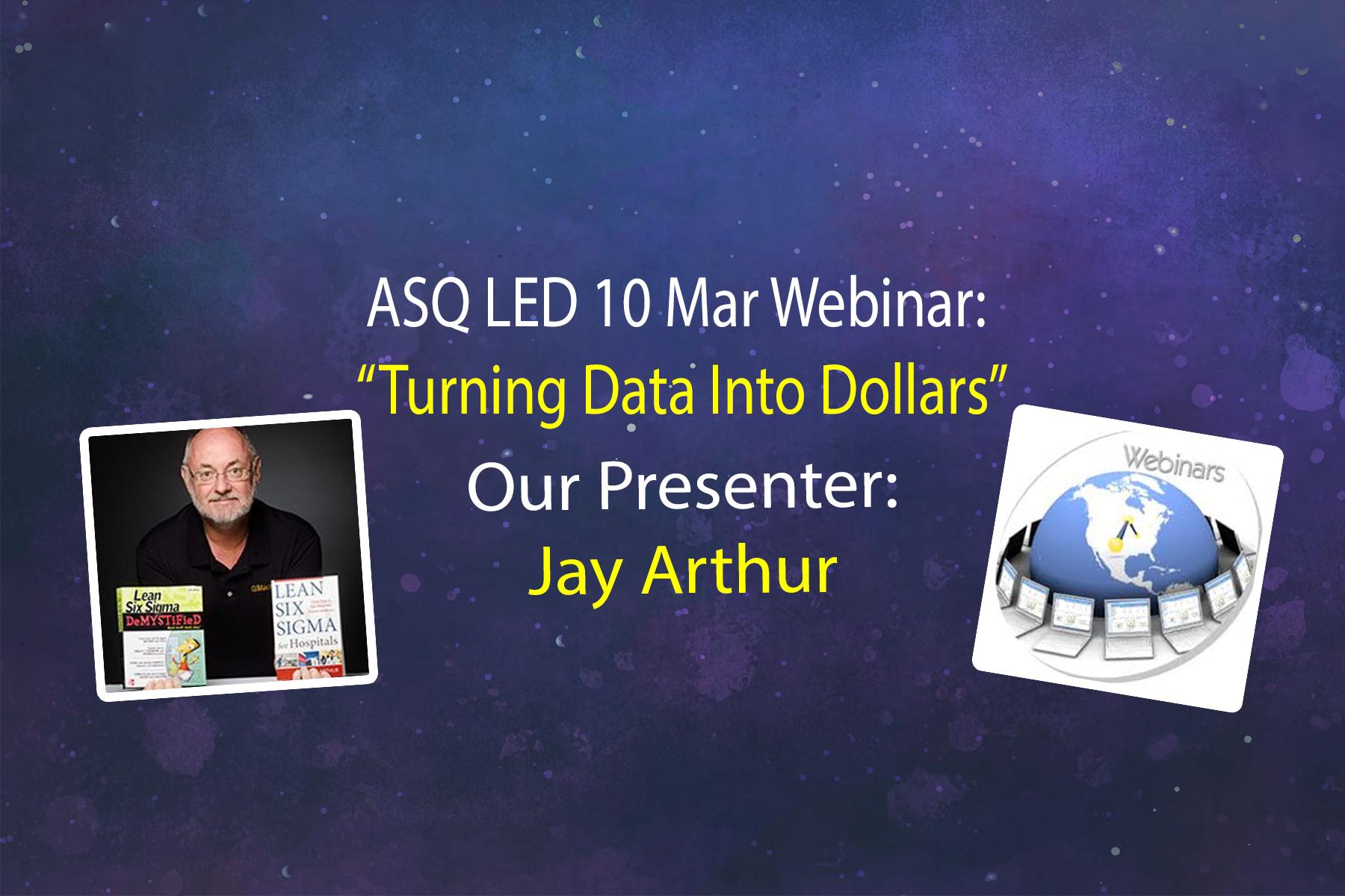 "ASQ LED 10 Mar 2021 Webinar - ""Turning Data Into Dollars"" with Jay Arthur (0.1 RUs) 2816"