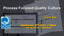 ASQ Vancouver Webinar -- Process Focused Quality Culture 3402