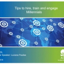 Webinar Title: Tips to Hire, Train and Engage Millennials<br /> Presenter: Luciana Paulise<br /> ASQ HD&L Webinar Date: September 4, 2019<br /> <br /> The youngest employees, millennials and generation Z represent almost 40% of the workforce today. After listening to this webinar recording, you will learn how to make recruitment part of the culture, understand the importance of retention and explore new training offerings.