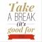 The Case For Taking A Break